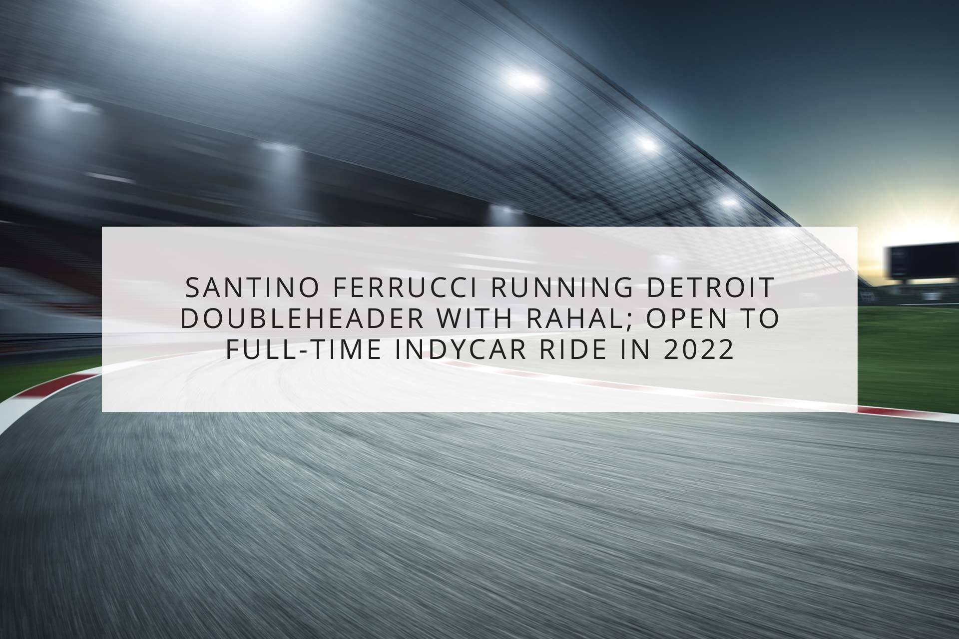Santino Ferrucci running Detroit doubleheader with Rahal